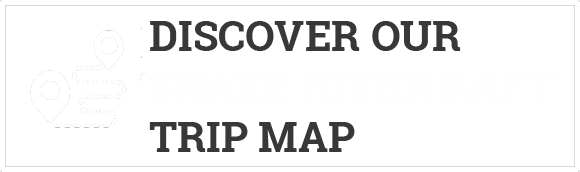 graphic that reads Discover Our Snake River Raft Trip Map